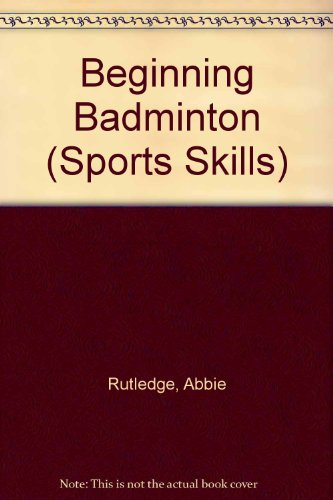 Beginning Badminton (Sports Skills) por Abbie Rutledge