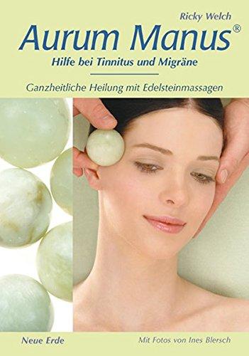Aurum Manus: Hilfe bei Tinnitus und Migräne – Ganzheitliche Heilung mit Edelsteinmassagen (Hilfe Ohr)
