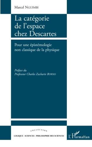 La catégorie de l'espace chez Descartes : Pour une épistémologie non classique de la physique