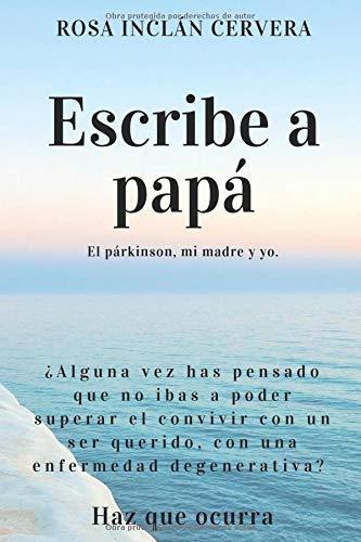 ESCRIBE A PAPÁ: El párkinson, mi madre y yo. por Sra. ROSA INCLÁN CERVERA