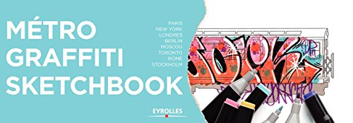 Métro Graffiti Sketchbook: Paris - New York - Londres - Berlin - Moscou - Toronto - Rome - Stockholm.
