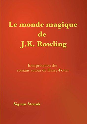 Le monde magique de J. K. Rowling : Guide de compréhension des romans autour de Harry Potter
