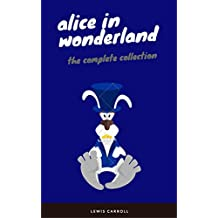 Alice in Wonderland: The Complete Collection (EverGreen Classics) [Included audiobooks link + Active toc] (English Edition)