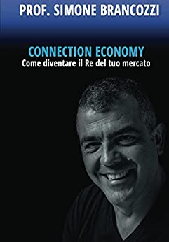Connection Economy. Come diventare il re del tuo mercato di [Brancozzi, Simone]
