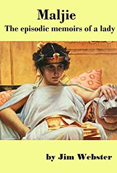 Maljie, the episodic memoirs of a lady. by [Webster, Jim ]