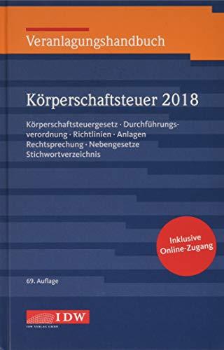 Veranlagungshandbuch Körperschaftsteuer 2018, 69. A.: Körperschaftsteuergesetz, Durchführungsverordnung, Richtlinien, Anlagen, Rechtsprechung, Nebengesetze, Stichwortverzeichnis
