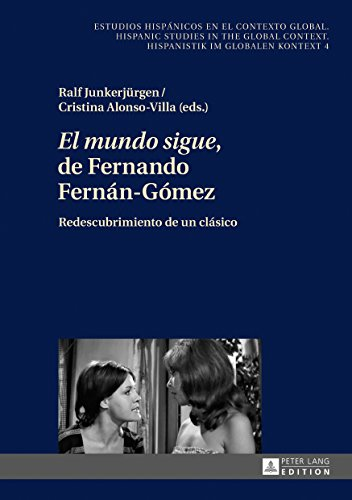 «El mundo sigue» de Fernando Fernán-Gómez: Redescubrimiento de un clásico (Estudios hispánicos en el contexto global. Hispanic Studies in the Global Context. Hispanistik im globalen Kontext n 4)