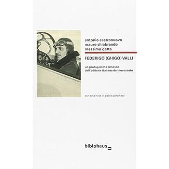 Federigo (Ghigo) Valli. Un Protagonista Rimosso Dell'editoria Italiana Del Novecento