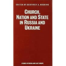 Church, Nation and State in Russia and Ukraine (Studies in Russia and East Europe)
