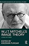 W.J.T. Mitchell's Image Theory: Living Pictures (Routledge Advances in Art and Visual...