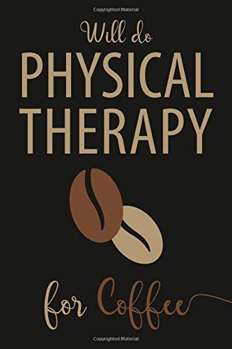Will Do Physical Therapy For Coffee: Funny Notebook, Lined Writing Book For Journaling & Notetaking, Best Physical Therapist Gifts For Women, Men