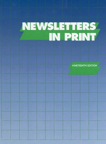 Newsletters in Print: A Descriptive Guide to Subscription, Membership, and Free Newsletters, Bulletins, Digests, Updates, and Similar Serial
