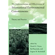 The Implementation and Effectiveness of International Environmental Commitments: Theory and Practice (Global Environmental Accord: Strategies for Sustainability and Institutional Innovation)