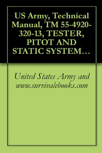 US Army, Technical Manual, TM 55-4920-320-13, TESTER, PITOT AND STATIC SYSTEMS T MODEL PST, TYPE 2, PART NO. 7365, (NSN 4920-00-988-0206), (English Edition)