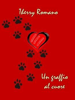 Un graffio al cuore (Italian Edition) by [Romano, Therry]