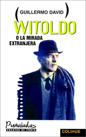 Witoldo, O, La Mirada Extranjera (Punaladas) por Guillermo David