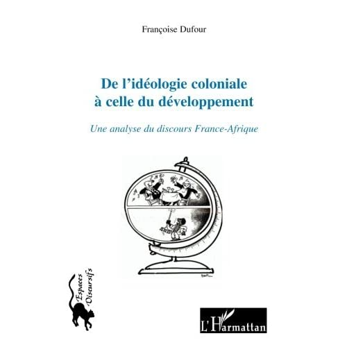 De l'idéologie coloniale à celle du développement : Une analyse du discours France-Afrique (Espaces discursifs)