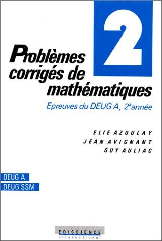 PROBLEMES CORRIGES DE MATHEMATIQUES. Tome 2, Epreuves du DEUG A, 2ème année