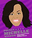 Pocket Michelle Wisdom Unofficial and Unauthorised: Wise and Inspirational Words from Michelle Obama