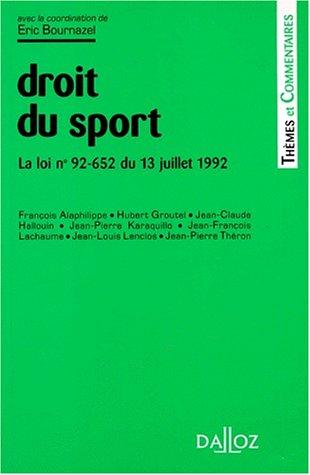 DROIT DU SPORT. La loi n° 92-652 du 13 juillet 1992 modifiant la loi n° 84-610 du 16 juillet 1984 relative à l'organisation et à la promotion des et sportives et ses décrets d'application