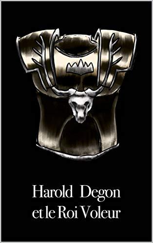 Couverture du livre Harold Degon et le Roi Voleur