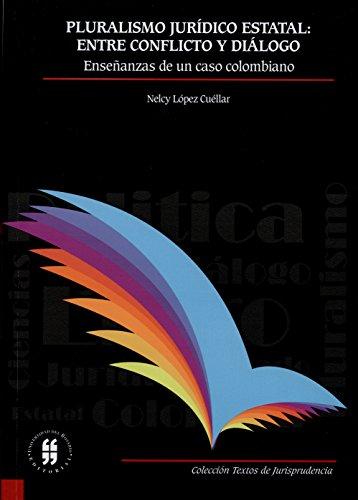 Pluralismo jurídico estatal: entre conflicto y diálogo: Enseñanzas de un caso colombiano (Textos de Jurisprudencia)