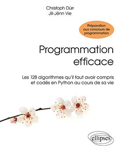 Programmation Efficace Les 128 Algorithmes Qu'Il Faut Avoir Compris et Codés en Python au Cours de sa Vie