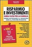 Risparmio e investimenti. Guida facile per la famiglia. Come ottenere il massimo con il minimo rischio