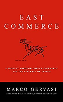 East-Commerce, A Journey Through China E-commerce and the Internet of Things: A Journey Through China E-commerce and the Internet of Things (English Edition) par [Gervasi, Marco]