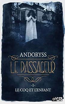 Le Passageur - tome 1 Le coq et l'enfant par [Andoryss]