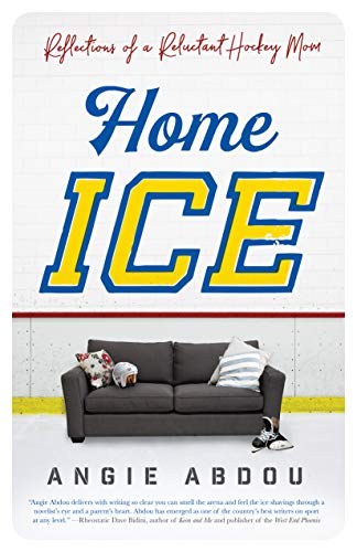 Home Ice: Reflections of a Reluctant Hockey Mom por Angie Abdou