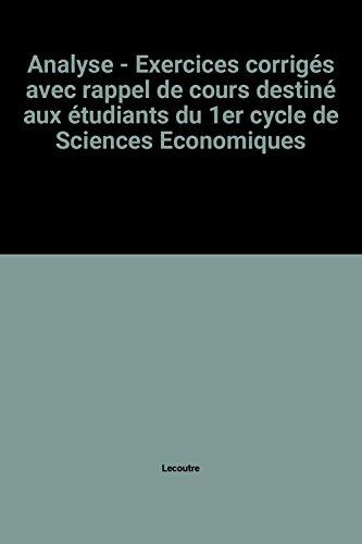 Analyse I : Exercices corrigs avec rappel de cours - Destin aux etudiants du premier cycle de sciences economiques