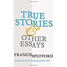 True Stories: And Other Essays