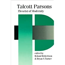 Talcott Parsons: Theorist of Modernity (Published in association with Theory, Culture & Society)