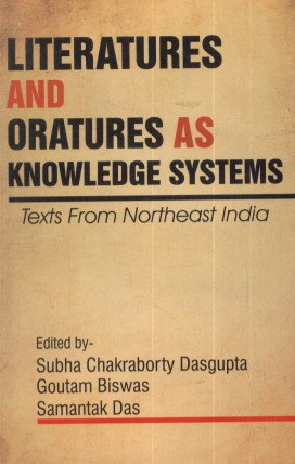 Literatures and Oratures as Knowledge Systems: Texts from Northeast India