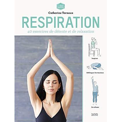 Respiration: 40 exercices de détente et de relaxation