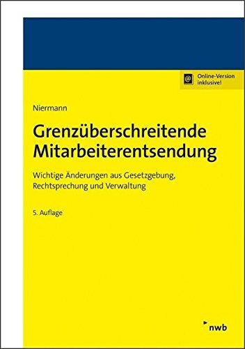 Grenzüberschreitende Mitarbeiterentsendung: Wichtige Änderungen aus Gesetzgebung, Rechtsprechung und Verwaltung. -