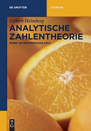 Analytische Zahlentheorie: Rund um den Primzahlsatz (De Gruyter Studium)