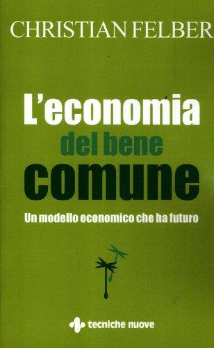 L'economia del bene comune. Un modello economico che ha futuro