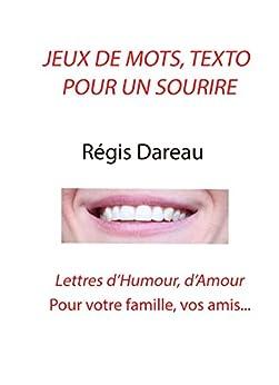 Jeux de mots, Texto pour un sourire: Lettres d'Humour, d'Amour pour la famille, les amis par [DAREAU, Régis]