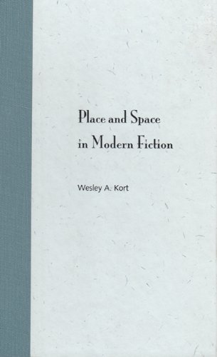 Place and Space in Modern Fiction by Wesley A. Kort (2004-06-30)