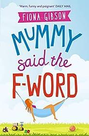 Mummy Said the F-Word: A hilarious story of modern motherhood (English Edition)