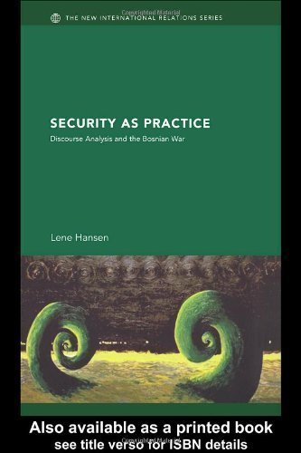Security as Practice: Discourse Analysis and the Bosnian War (New International Relations) New Edition by Hansen, Lene published by Routledge (2006)