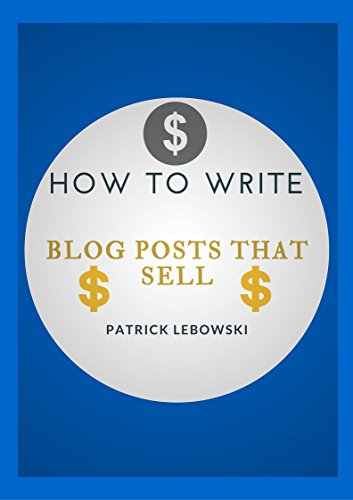 How To Write Blog Posts That Sell: Create Awesome Content That Can Make You Real Money (English Edition) por Patrick Lebowski