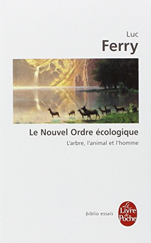 Le Nouvel Ordre écologique - l'arbre, l'animal et l'homme par Luc Ferry