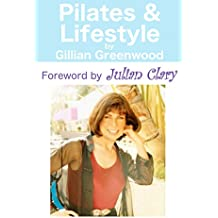 Pilates and Lifestyle with Foreword by Julian Clary: Pilates (flat abs, help back pain), lose weight, manage stress, quit smoking (English Edition)