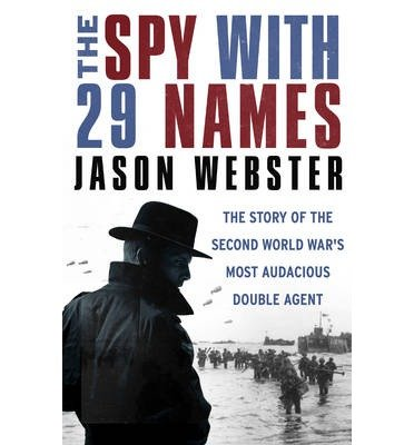 [(The Spy with 29 Names: The Story of the Second World War's Most Audacious Double Agent)] [Author: Jason Webster] published on (April, 2014)
