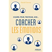 Coacher les émotions: Colère, peur, tristesse, joie...