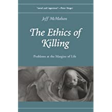 The Ethics of Killing: Problems at the Margins of Life (Oxford Ethics Series) (Oxford Ethics (Paperback))