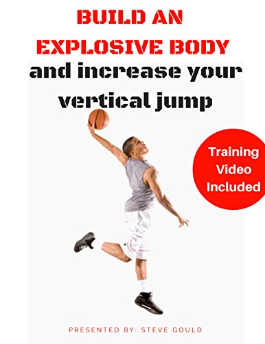 Build An Explosive Body and Increase Your Vertical Jump (Explosive Strength Training Book 5) (English Edition) por Steve Gould